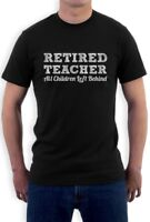 Retired Teacher All Children Left Behind Funny T-Shirt Novelty Gift Retirment