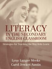 Literacy in the Secondary English Classroom: Strategies for Teaching-ExLibrary