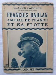 François Darlan Amiral de France et sa flotte par Claude Farrère Guerre Marine