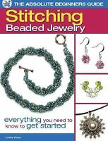 The Absolute Beginners Guide Ser.: Stitching Beaded Jewelry :Everything You Need