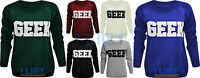 Sweatshirt GEEK Slogan Top Jumper Sweater Casual T-Shirt Tops Womens Ladies 8-14