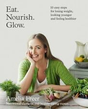 EAT. NOURISH. GLOW. BOOK - Lose Weight Look Younger Feel Healthier by A. Freer