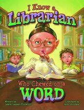 I Know a Librarian Who Chewed on a Word by Laurie Lazzaro Knowlton Hardcover Boo