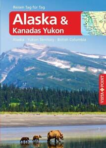 Alaska – VISTA POINT Reiseführer Reisen Tag für Tag - Alaska · Yukon Territ ...