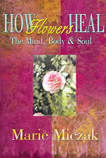 NEW How Flowers Heal: The Mind, Body & Soul by Marie Miczak