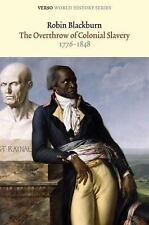 Verso World History Ser.: The Overthrow of Colonial Slavery, 1776-1848 by...