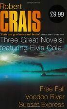 Robert Crais:  Three Great Novels: Featuring Elvis Cole: Free Fall, Voodoo Riv,