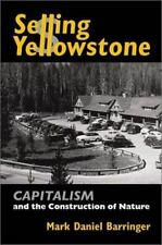 Selling Yellowstone: Capitalism and the Construction of Nature by Barringer, Ma