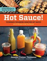 Hot Sauce! : Techniques for Making Signature Hot Sauces, Paperback by Thompso...