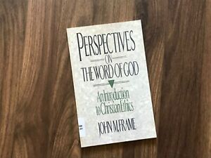 Perspectives on the Word of God An Intro to Christian Ethics by John M. Frame