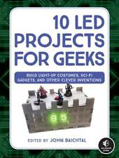 10 Led Projects for Geeks: Build Light-Up Costumes, Sci-Fi Gadgets, and Other Cl