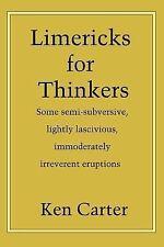 Limericks for Thinkers : Some semi-subversive, lightly lascivious,...
