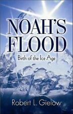 Noah's Flood-Birth of the Ice Age (Paperback or Softback)