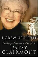 I Grew Up Little: Finding Hope in a Big God Clairmont, Patsy Hardcover