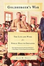 Goldberger's War : The Life and Work of a Public Health Crusader by Alan M. Krau