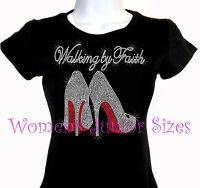 Walking By Faith - High Heel Shoe - Rhinestone Iron on T-Shirt - Bling Top