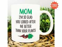 Mom You Looked After Me Better Than Plants Gift For Men Women Funny Ceramic Mug