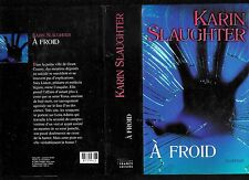 """Karin Slaughter : A froid """"Suspense """" Editions  France Loisirs"""