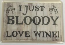 I Just Bloody Love Wine, Novelty Fridge Magnet, Ideal Gift Christmas/Birthday