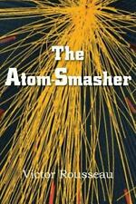 The Atom-Smasher by Victor Rousseau (2013, Paperback)