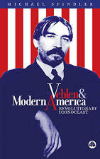 Veblen and Modern America: Revolutionary Iconoclast,Spindler, Michael,New Book m