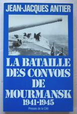 La bataille des convois de Mourmansk 1941-1945 J-J ANTIER éd Presses de la Cité