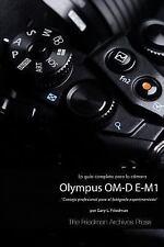 La Guia Completa para la Camara Olympus Om-D e-M1 (Edicion en B&n) by Gary L....