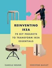 Reinventing Ikea: 70 DIY Projects to Transform I, Christine Baillet, Isabelle Br
