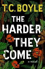 The Harder They Come: A Novel by Boyle, T.C.