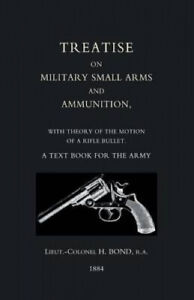 Treatise on Military Small Arms and Ammunition 1884 by H. Bond Ra, Ltcol