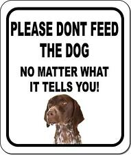 Please Dont Feed The Dog German Shorthair Pointer Aluminum Composite Sign