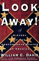 Look Away!: A History of the Confederate States of America by Davis, William C.