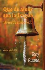 Que de Amor Sea la Fragua : Versos de Exilio y Vida by Tony Ruano (2015,...