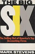 Big Six : The Selling Out of America's Top Accounting Firms by Stevens, Mark