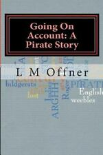 Going on Account: a Pirate Story : My Travels with Captain Kidd by L. Offner...