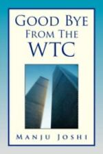 Good Bye from the WTC by Manju Joshi (2008, Paperback)