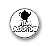 "TEA ADDICT / 1"" / 25mm pin button / badge / funny / novelty / coffee / office"