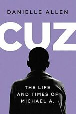 Cuz: The Life and Times of Michael A. - Danielle S. Allen, Liveright, Hardcover