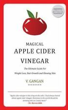 Magical Apple Cider Vinegar : Ultimate Guide to Weight Loss, Hair Growth and...