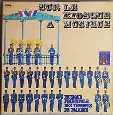 SUR LE KIOSQUE A MUSIQUE : MUSIQUE PRINCIPALE DES TROUPES DE MARINE   33T  LP