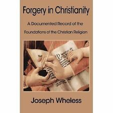 Forgery in Christianity: A Documented Record of the Foundations of the Christian