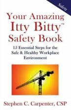 Your Amazing Itty Bitty Safety Book: 15 Essential Steps for the Safe & Healthy W