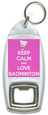 Keep Calm And Love Badminton – Bottle Opener