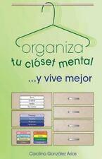 Organiza Tu Closet Mental... y Vive Mejor by Carolina Gonzalez (2013, Paperback)