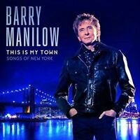 BARRY MANILOW This Is My Town Songs Of New York CD BRAND NEW