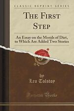 The First Step : An Essay on the Morals of Diet, to Which Are Added Two...