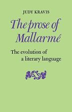 The Prose of Mallarmé : The Evolution of a Literary Language by Judy Kravis...