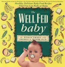 The Well Fed Baby: Healthy, Delicious Baby Food Recipes That You Can Make At Hom