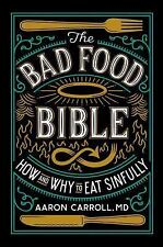 The Bad Food Bible: How and Why to Eat Sinfully: By Carroll, Aaron