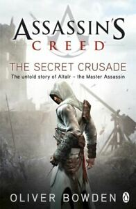 Assassin's creed: Assassin's creed: the secret crusade by Oliver Bowden